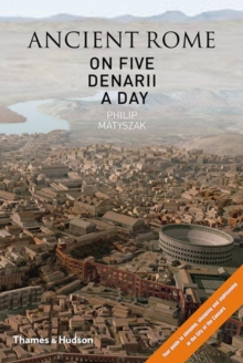 Ancient Rome on Five Denarii a Day : A Guide to Sightseeing, Shopping and Survival in the City of the Caesars, Hardback
