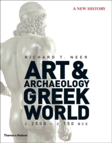 The Art and Archaeology of the Greek World : A New History, C. 2500 - C. 150 BCE, Hardback Book
