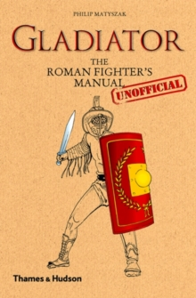 Gladiator : The Roman Fighter's (Unofficial) Manual, Hardback