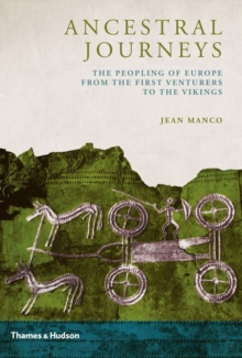 Ancestral Journeys : The Peopling of Europe from the First Venturers to the Vikings, Hardback