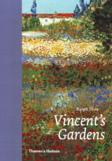 Vincent's Gardens : Paintings and Drawings by Van Gogh, Hardback Book