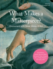 What Makes a Masterpiece? : Encounters with Great Works of Art, Hardback Book