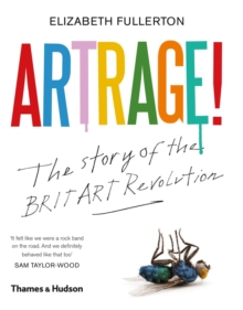 Artrage! : The Story of the Britart Revolution, Hardback Book