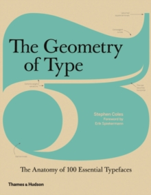 The Geometry of Type : The Anatomy of 100 Essential Typefaces, Hardback