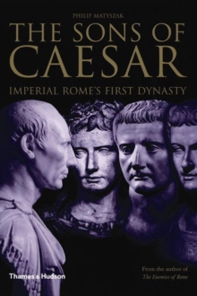 The Sons of Caesar : Imperial Rome's First Dynasty, Hardback