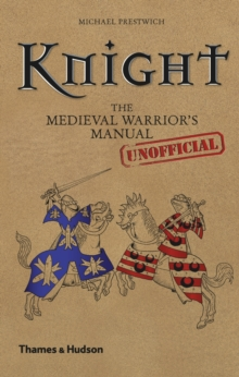 Knight : The Medieval Warrior's (unofficial) Manual, Hardback