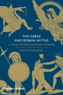 The Greek and Roman Myths : A Guide to the Classical Stories, Hardback Book