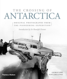 The Crossing of Antarctica : Original Photographs from the Epic Journey That Fulfilled Shackleton's Dream, Hardback
