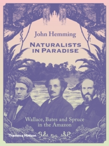 Naturalists in Paradise : Wallace, Bates and Spruce in the Amazon, Hardback