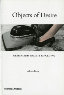 Objects of Desire : Design and Society Since 1750, Paperback Book