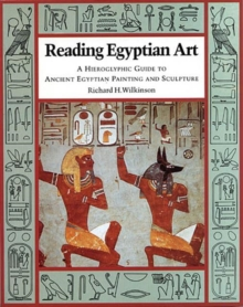 Reading Egyptian Art : A Hieroglyphic Guide to Ancient Egyptian Painting and Sculpture, Paperback