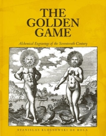 The Golden Game : Alchemical Engravings of the Seventeenth Century, Paperback Book