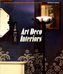 Art Deco Interiors : Decoration and Design Classics of the 1920s and 1930s, Paperback