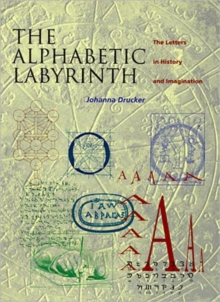 The Alphabetic Labyrinth : Letters in History and Imagination, Paperback