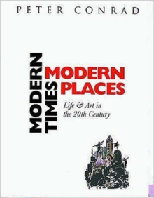 Modern Times, Modern Places : Life and Art in the 20th Century, Paperback