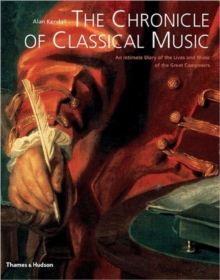 The Chronicle of Classical Music : An Intimate Diary of the Lives and Music of the Great Composers, Paperback