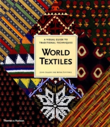 World Textiles : A Visual Guide to Traditional Techniques, Paperback