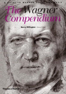 The Wagner Compendium : A Guide to Wagner's Life and Music, Paperback