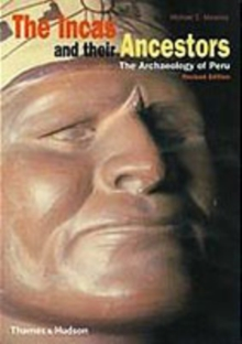 The Incas and Their Ancestors : The Archaeology of Peru, Paperback