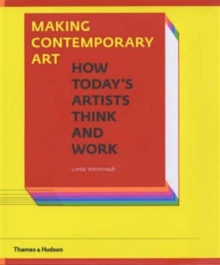 Making Contemporary Art : How Today's Artists Think and Work, Paperback