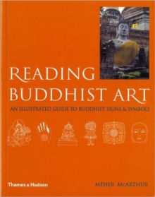 Reading Buddhist Art : An Illustrated Guide to Buddhist Signs and Symbols, Paperback