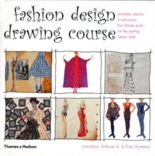 Fashion Design Drawing Course : Principles, Practice and Techniques - The Ultimate Guide for the Aspiring Fashion Artist, Paperback