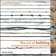The Art of Knitting : Inspirational Stitches, Textures and Surfaces, Paperback