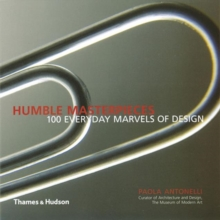 Humble Masterpieces : 100 Everyday Marvels of Design, Paperback Book