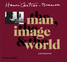 Henri Cartier-Bresson: The Man, the Image and the World : A Retrospective, Paperback Book