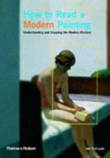 How to Read a Modern Painting : Understanding and Enjoying 20th Century Art, Paperback Book