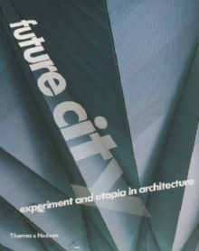 Future City : Experiment and Utopia in Architecture, Paperback