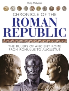 Chronicle of the Roman Republic : The Rulers of Ancient Rome from Romulus to Augustus, Paperback