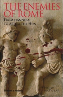 The Enemies of Rome : From Hannibal to Attila the Hun, Paperback
