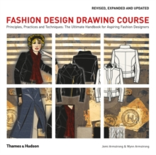 Fashion Design Drawing Course : Principles, Practice and Techniques: The Ultimate Handbook for Aspiring Fashion Designers, Paperback