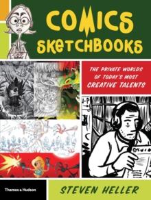 Comics Sketchbooks : The Unseen World of Today's Most Creative Talents, Paperback Book