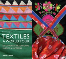 Textiles: A World Tour : Discovering Traditional Fabrics and Patterns, Paperback