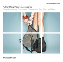 Fashion Design Course: Accessories : Design Practice and Processes for Creating Hats, Bags, Shoes and More, Paperback