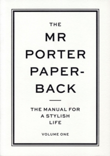 The Mr Porter Paperback : The Manual for a Stylish Life - Volume One Volume One, Paperback
