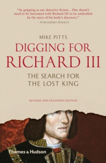 Digging for Richard III : How Archaeology Found the King, Paperback