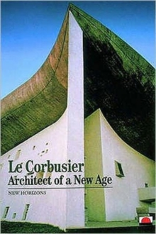 Le Corbusier : Architect of a New Age, Paperback Book