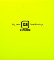 XS Extreme : Big Ideas, Small Buildings, Hardback
