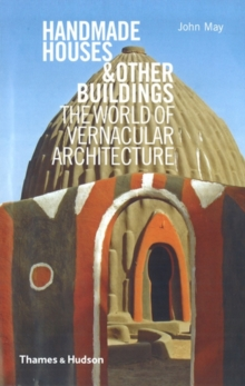 Handmade Houses and Other Buildings : The World of Vernacular Architecture, Hardback Book