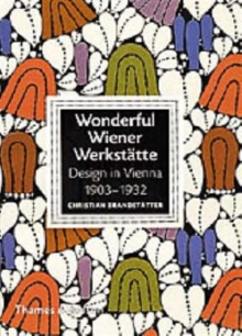 Wonderful Wiener Werkstatte : Design in Vienna 1903-1932, Hardback Book