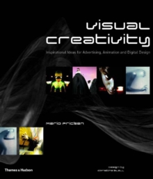 Visual Creativity : Inspirational Ideas for Advertising, Animation and Digital Design, Hardback