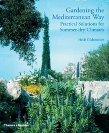 Gardening the Mediterranean Way : Practical Solutions for Summer-dry Climates, Hardback Book