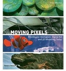 Moving Pixels : Blockbuster Animation, Digital Art and 3D Modelling Today, Hardback