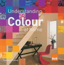 Understanding Colour at Home : The B&Q Guide to Colour, Hardback Book
