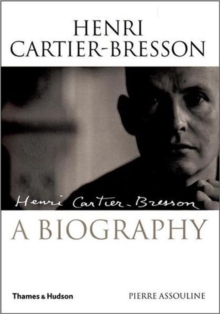 Henri Cartier-Bresson : A Biography, Hardback Book