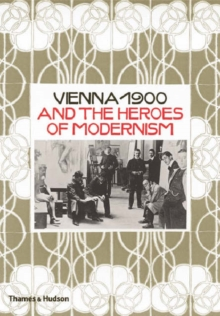 Vienna 1900 and The Heroes of Modernism, Hardback