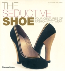 The Seductive Shoe : Four Centuries of Fashion Footwear, Hardback